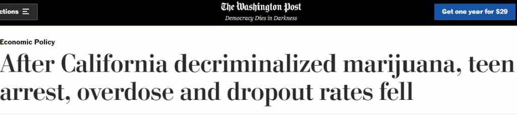 """Washington Post Article with the following headline, """"After California decriminalized marijuana, teen arrest, overdose and dropout rates fell."""""""